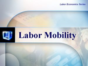 Labor Economics Series Labor Mobility Labor Mobility Kondisi