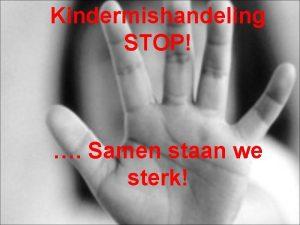 Kindermishandeling STOP Samen staan we sterk Wat is