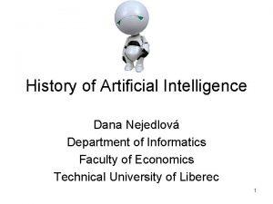 History of Artificial Intelligence Dana Nejedlov Department of