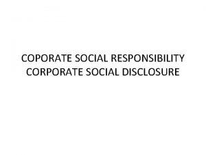 COPORATE SOCIAL RESPONSIBILITY CORPORATE SOCIAL DISCLOSURE CSR Corporate