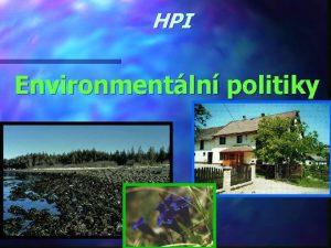 HPI Environmentln politiky Osnova Definice environmentln politiky Trvale