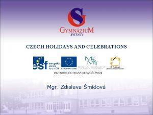 CZECH HOLIDAYS AND CELEBRATIONS Mgr Zdislava mdov Gymnzium