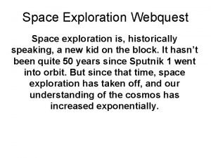 Space Exploration Webquest Space exploration is historically speaking