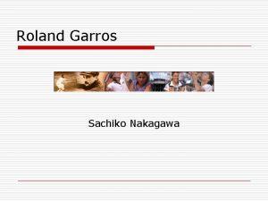 Roland Garros Sachiko Nakagawa Roland Garros est o