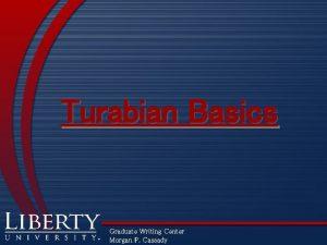 Turabian Basics Graduate Writing Center Morgan P Cassady