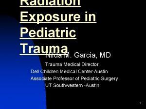 Radiation Exposure in Pediatric Trauma Nilda M Garcia