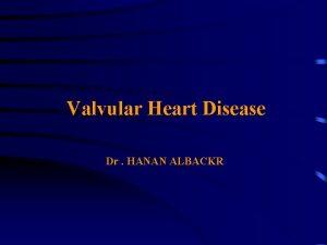 Valvular Heart Disease Dr HANAN ALBACKR Cardiac Anatomy