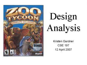 Design Analysis Kristen Gardner CSE 197 12 April