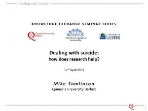 Dealing with Suicide KNOWLEDGE EXCHANGE SEMINAR SERIES Dealing