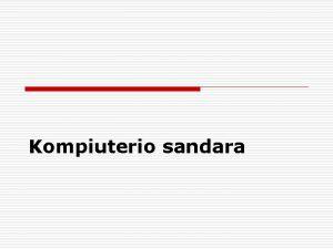 Kompiuterio sandara Kompiuterio sandara 1 o Kompiuter sudaro