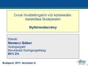 Dunai hivatsforgalmi vzi kzlekeds kialaktsa Budapesten Nyitrendezvny Elad