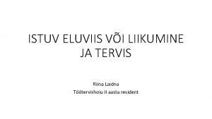 ISTUV ELUVIIS VI LIIKUMINE JA TERVIS Riina Laidna