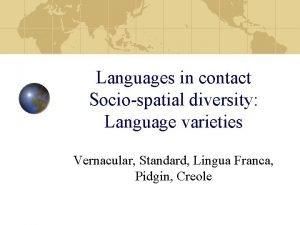 Languages in contact Sociospatial diversity Language varieties Vernacular