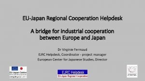 EUJapan Regional Cooperation Helpdesk A bridge for industrial
