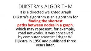 DIJKSTRAs ALGORITHM It is a directed weighted graph