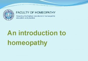 An introduction to homeopathy Why learn about homeopathy