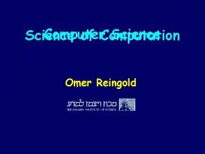 Computer Science of Computation Omer Reingold Foundations of