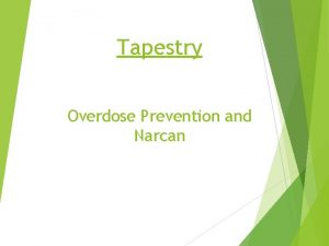 Tapestry Overdose Prevention and Narcan Topics What are