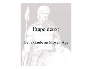 Etape deux De la Gaule au Moyen Age