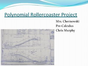 Polynomial Rollercoaster Project Mrs Chernowski PreCalculus Chris Murphy