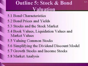 Outline 5 Stock Bond Valuation 5 1 Bond