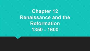 Chapter 12 Renaissance and the Reformation 1350 1600