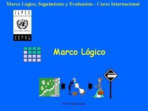 Marco Lgico Seguimiento y Evaluacin Curso Internacional Marco