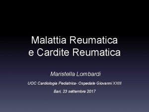 Malattia Reumatica e Cardite Reumatica Maristella Lombardi UOC