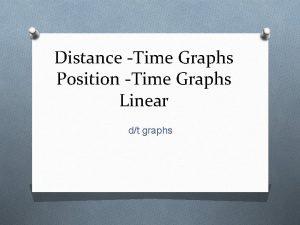 Distance Time Graphs Position Time Graphs Linear dt