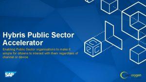 Hybris Public Sector Accelerator Enabling Public Sector organisations
