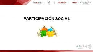 PARTICIPACIN SOCIAL Conjunto de acciones de control vigilancia