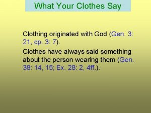 What Your Clothes Say Clothing originated with God