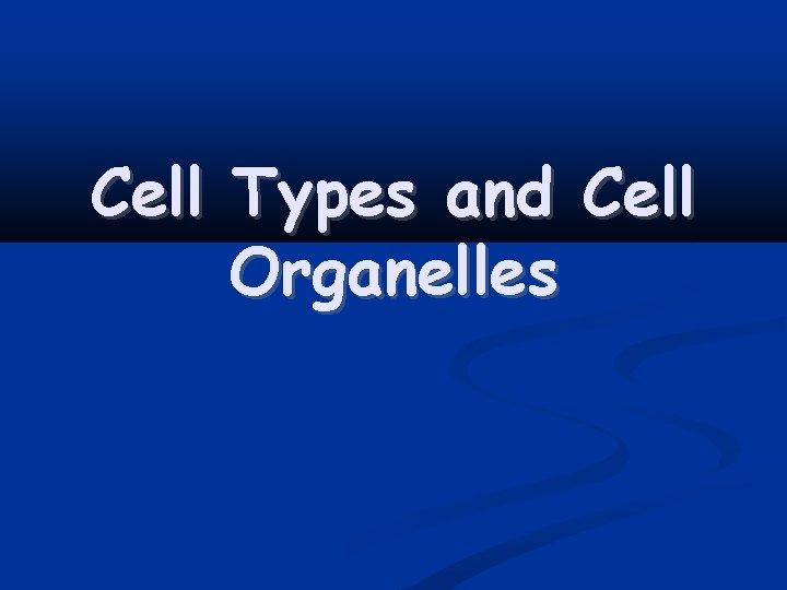 Cell Types and Cell Organelles Cell Theory Cell