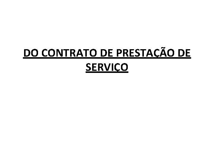 DO CONTRATO DE PRESTAO DE SERVIO Noes Introdutrias