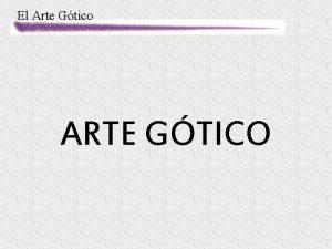 El Arte Gtico ARTE GTICO El Arte Gtico