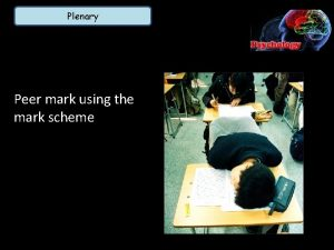 Plenary Peer mark using the mark scheme Connect