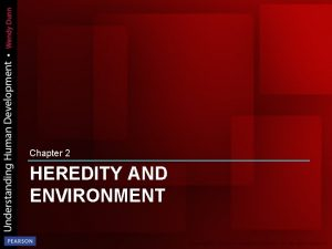 Chapter 2 HEREDITY AND ENVIRONMENT Heredity and Environment