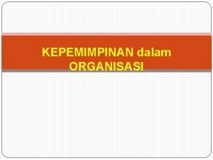 KEPEMIMPINAN dalam ORGANISASI PENGANTAR KEPEMIMPINAN Kepemimpinan dalam organisasi