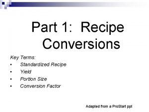 Part 1 Recipe Conversions Key Terms Standardized Recipe