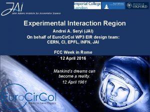 Experimental Interaction Region Andrei A Seryi JAI On