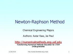 NewtonRaphson Method Chemical Engineering Majors Authors Autar Kaw
