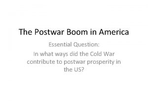 The Postwar Boom in America Essential Question In