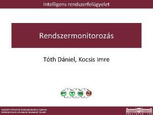 Intelligens rendszerfelgyelet Rendszermonitorozs Tth Dniel Kocsis Imre Budapesti