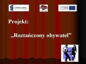 Projekt Roztaczony obywatel Projekt pn Roztaczony obywatel realizowany
