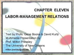 CHAPTER ELEVEN LABORMANAGEMENT RELATIONS Text by Profs Gene