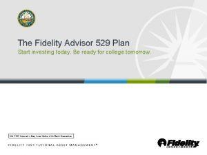 The Fidelity Advisor 529 Plan Start investing today