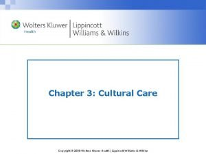 Chapter 3 Cultural Care Copyright 2009 Wolters Kluwer