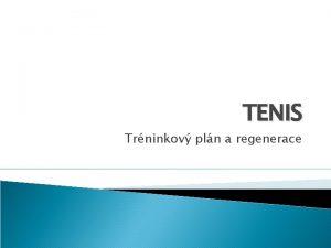 TENIS Trninkov pln a regenerace Charakteristika Tenis je