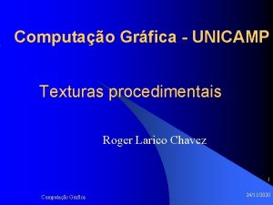 Computao Grfica UNICAMP Texturas procedimentais Roger Larico Chavez