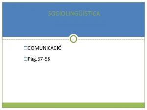 SOCIOLINGSTICA COMUNICACI Pg 57 58 LA VARIACI LINGSTICA